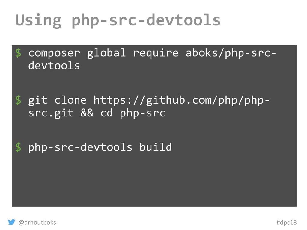@arnoutboks #dpc18 Using php-src-devtools $ com...