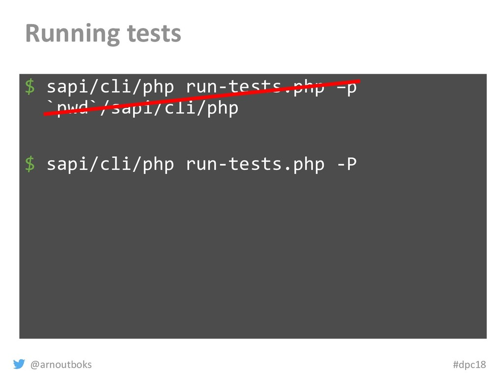 @arnoutboks #dpc18 Running tests $ sapi/cli/php...
