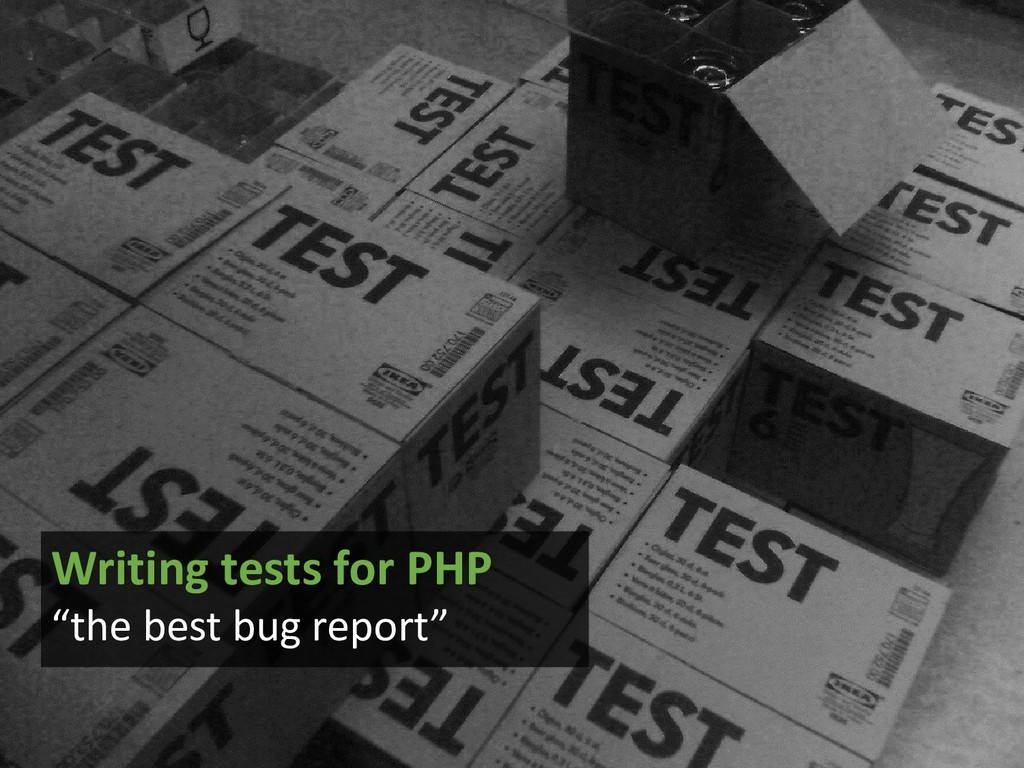 """Writing tests for PHP """"the best bug report"""""""