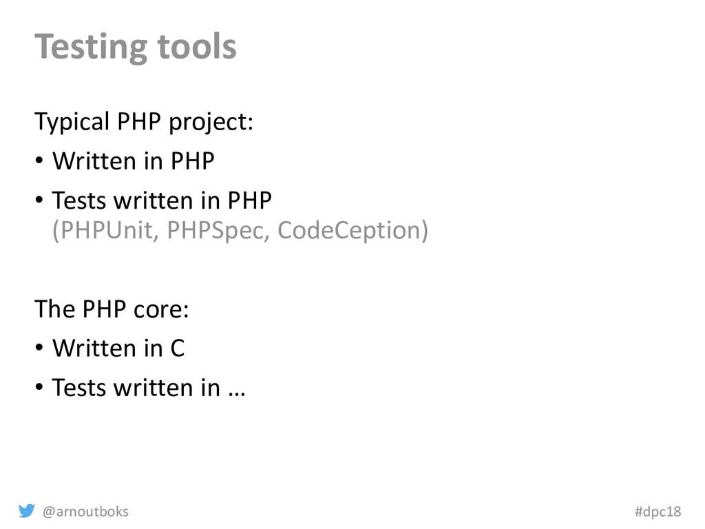 @arnoutboks #dpc18 Testing tools Typical PHP pr...