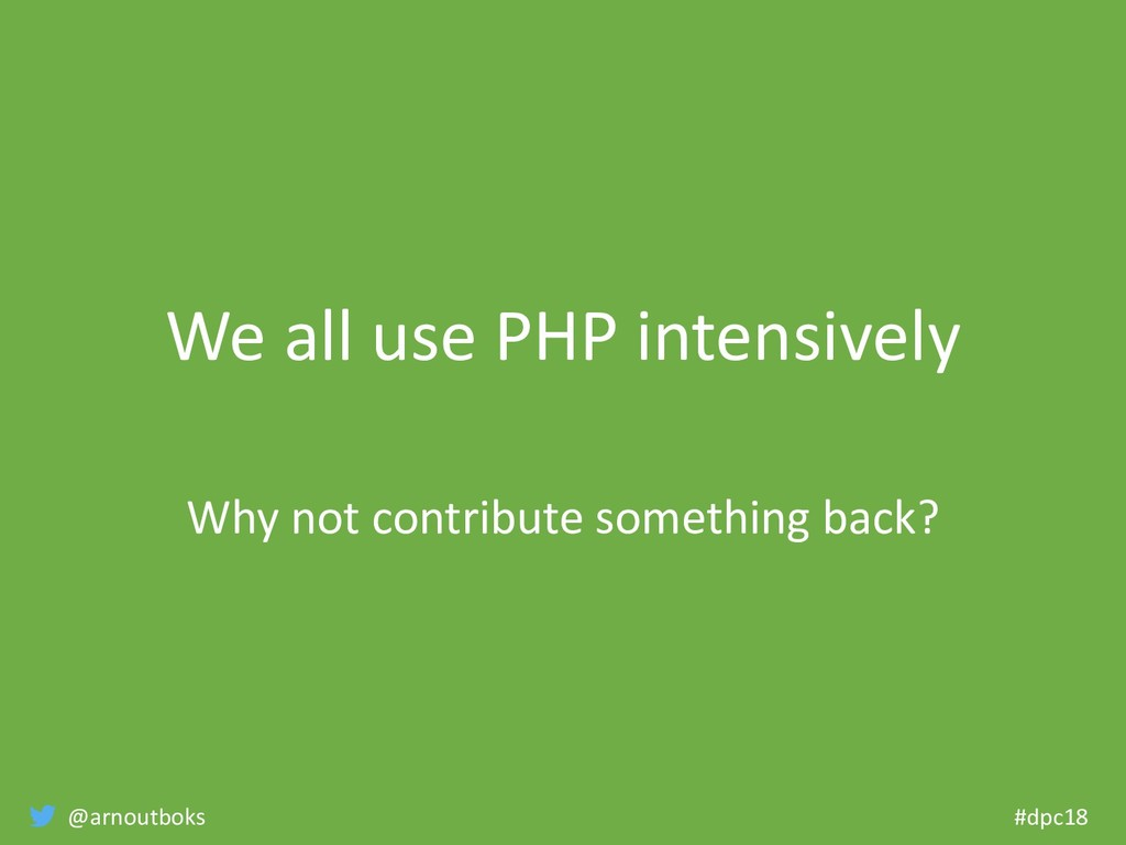 @arnoutboks #dpc18 We all use PHP intensively W...