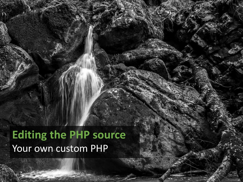 Editing the PHP source Your own custom PHP