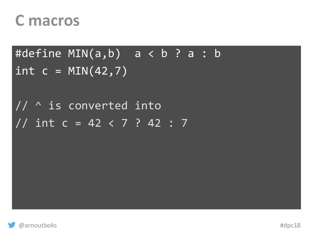 @arnoutboks #dpc18 C macros #define MIN(a,b) a ...