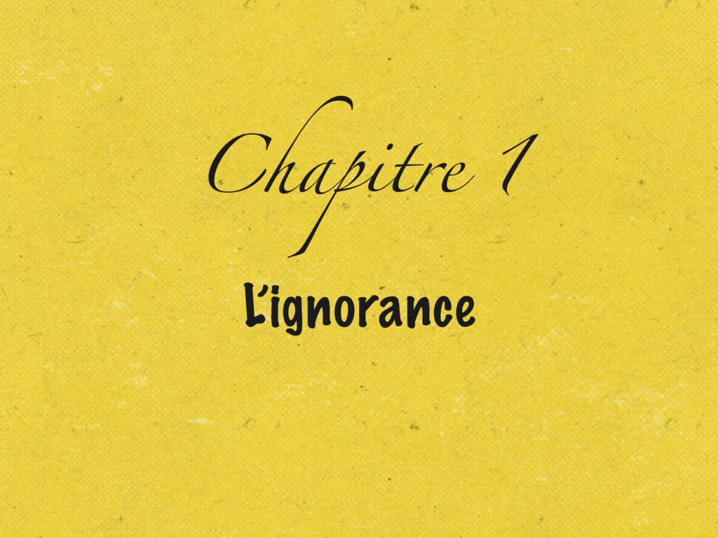Chapitre 1 L'ignorance