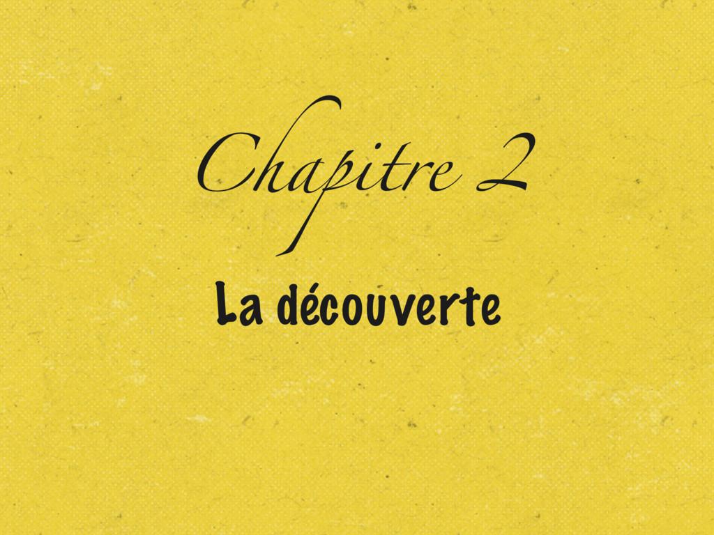 Chapitre 2 La découverte