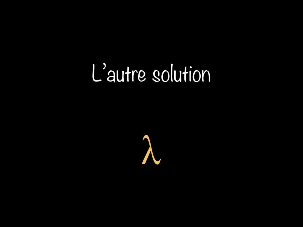 L'autre solution λ