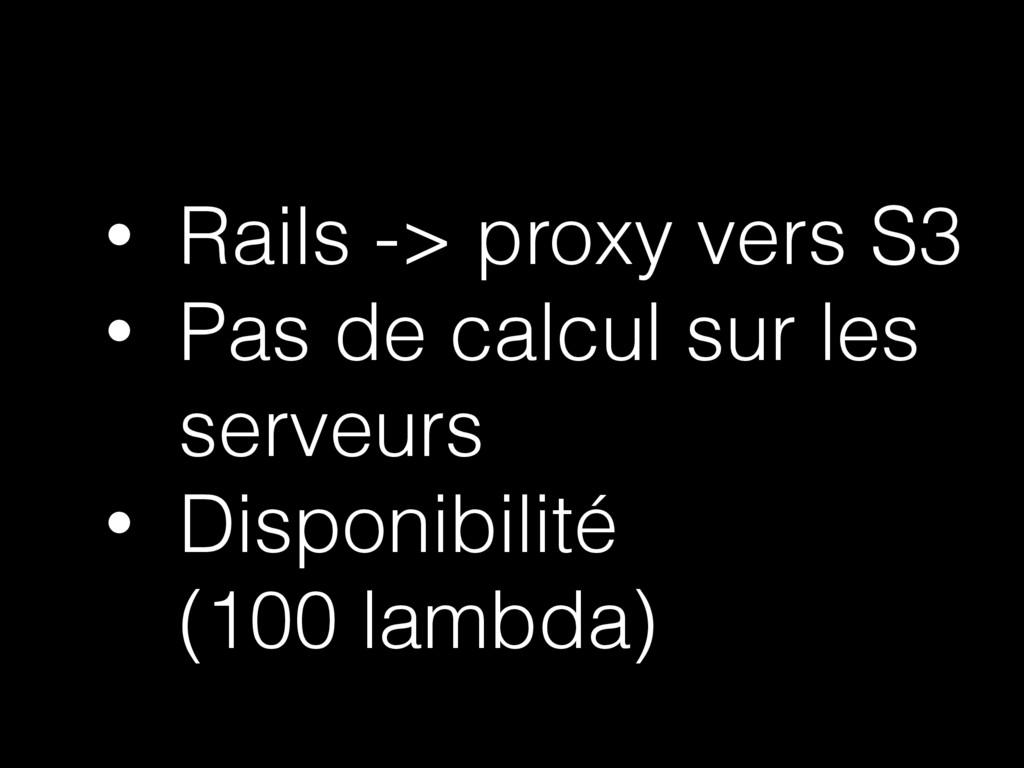 • Rails -> proxy vers S3 • Pas de calcul sur le...