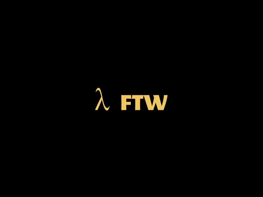 λ FTW