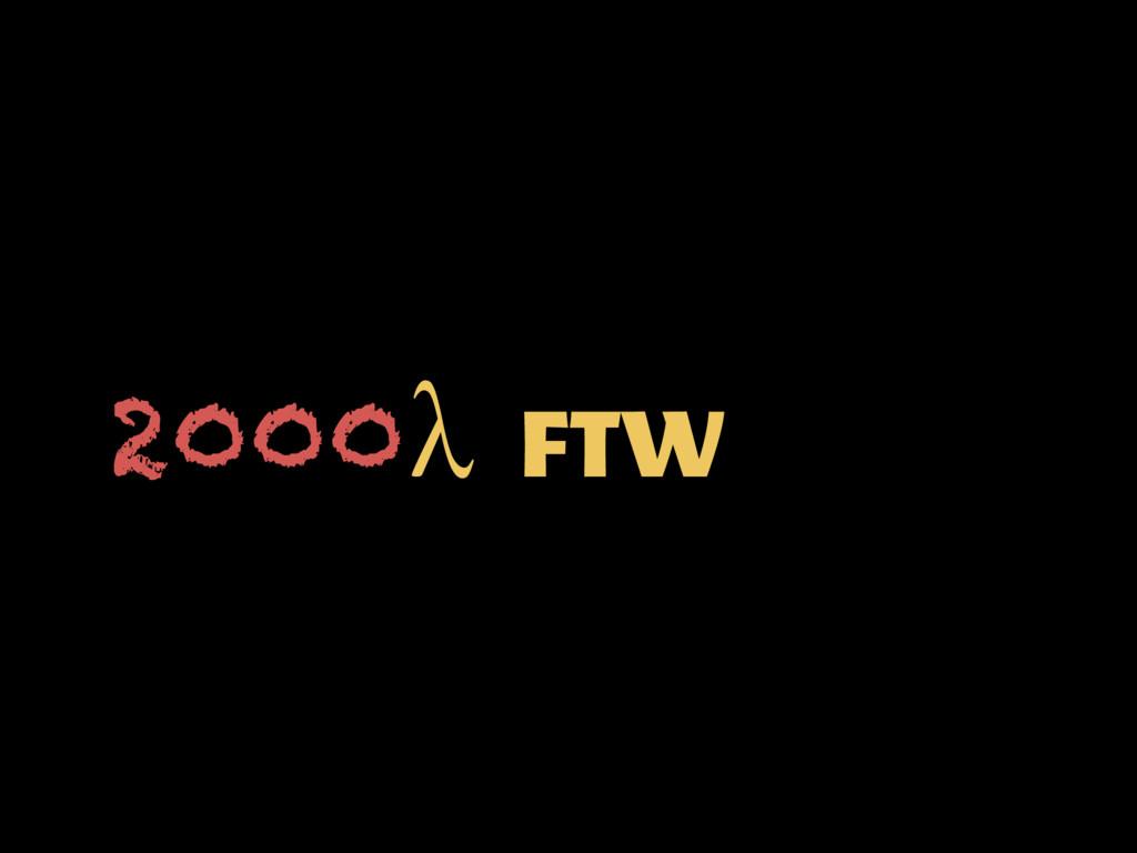 λ FTW 2000