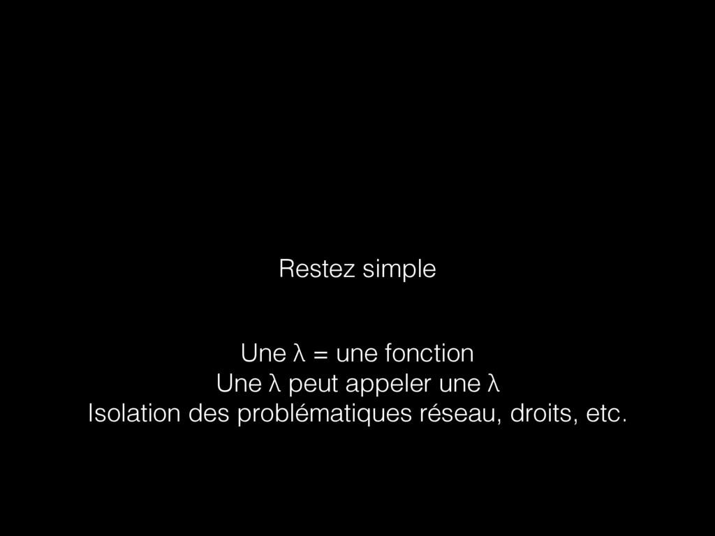 Restez simple Une λ = une fonction Une λ peut a...