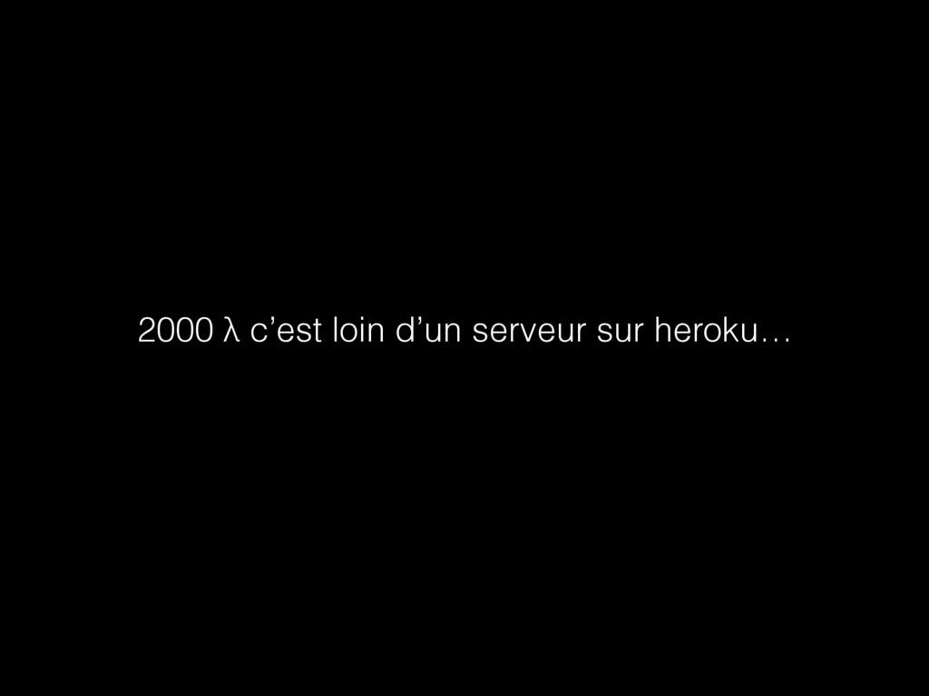 2000 λ c'est loin d'un serveur sur heroku…