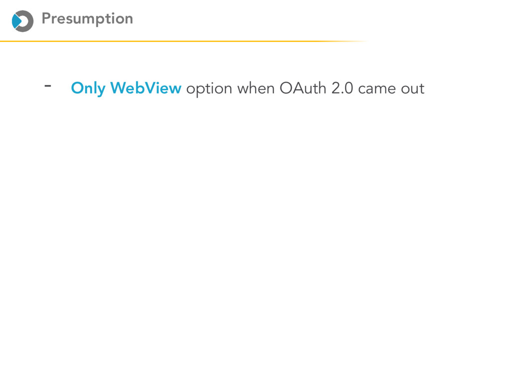 Presumption - Only WebView option when OAuth 2....