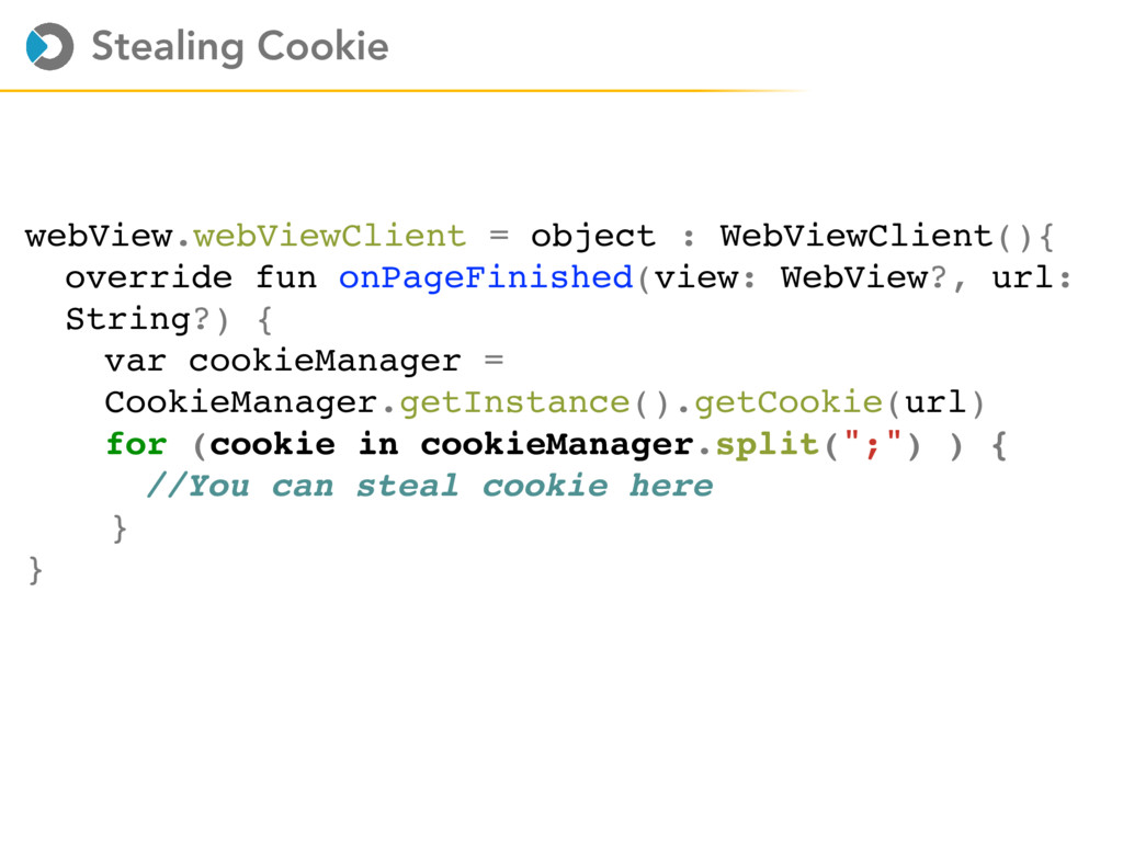 Stealing Cookie webView.webViewClient = object ...