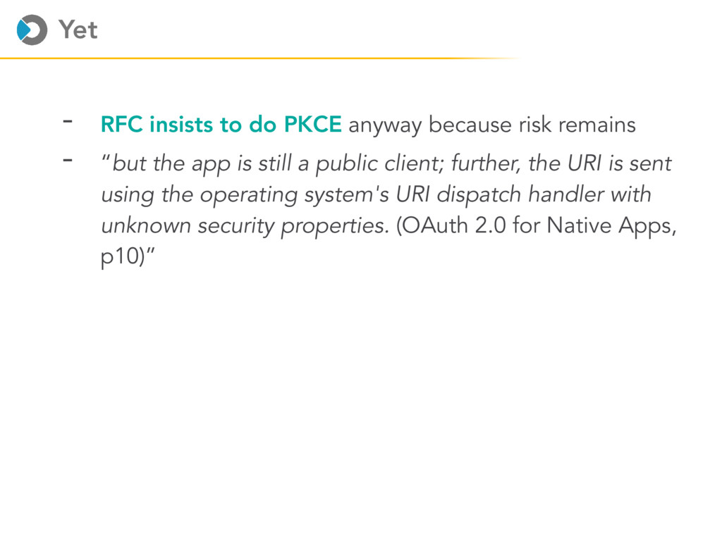 Yet - RFC insists to do PKCE anyway because ris...