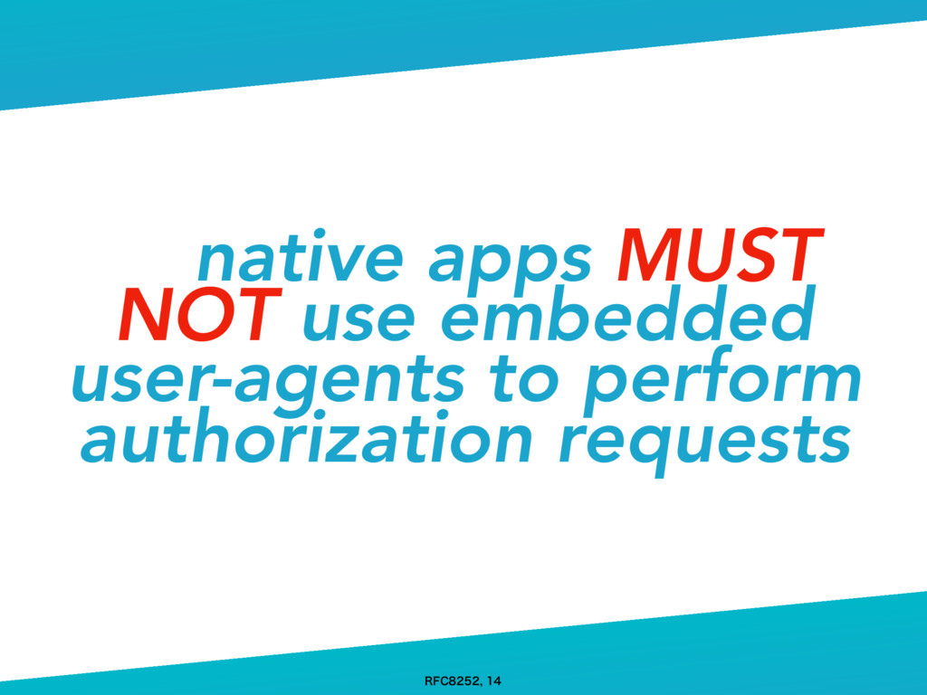 native apps MUST NOT use embedded user-agents t...