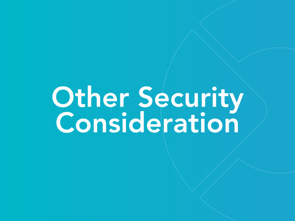 Other Security Consideration