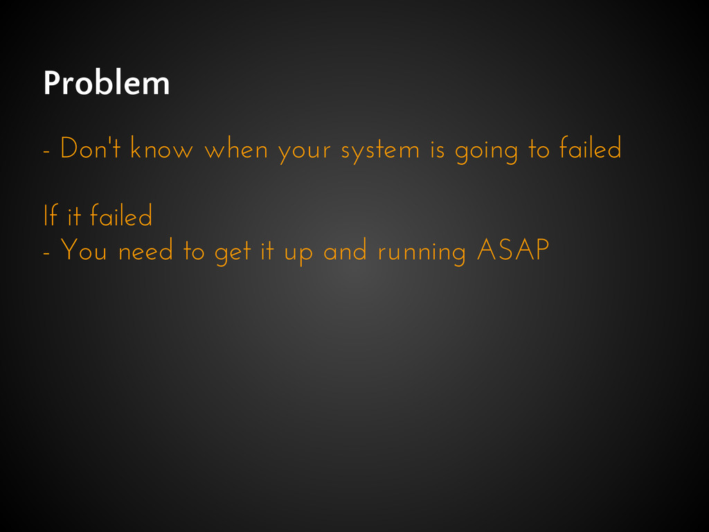 Problem - Don't know when your system is going ...