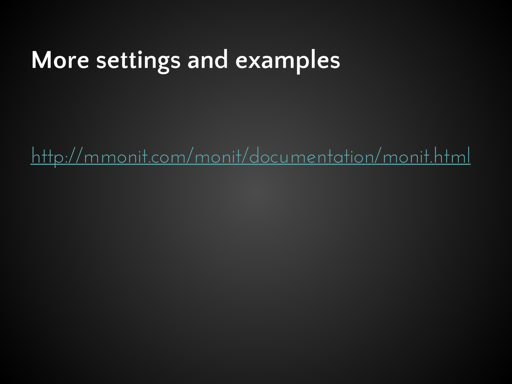 More settings and examples http://mmonit.com/mo...