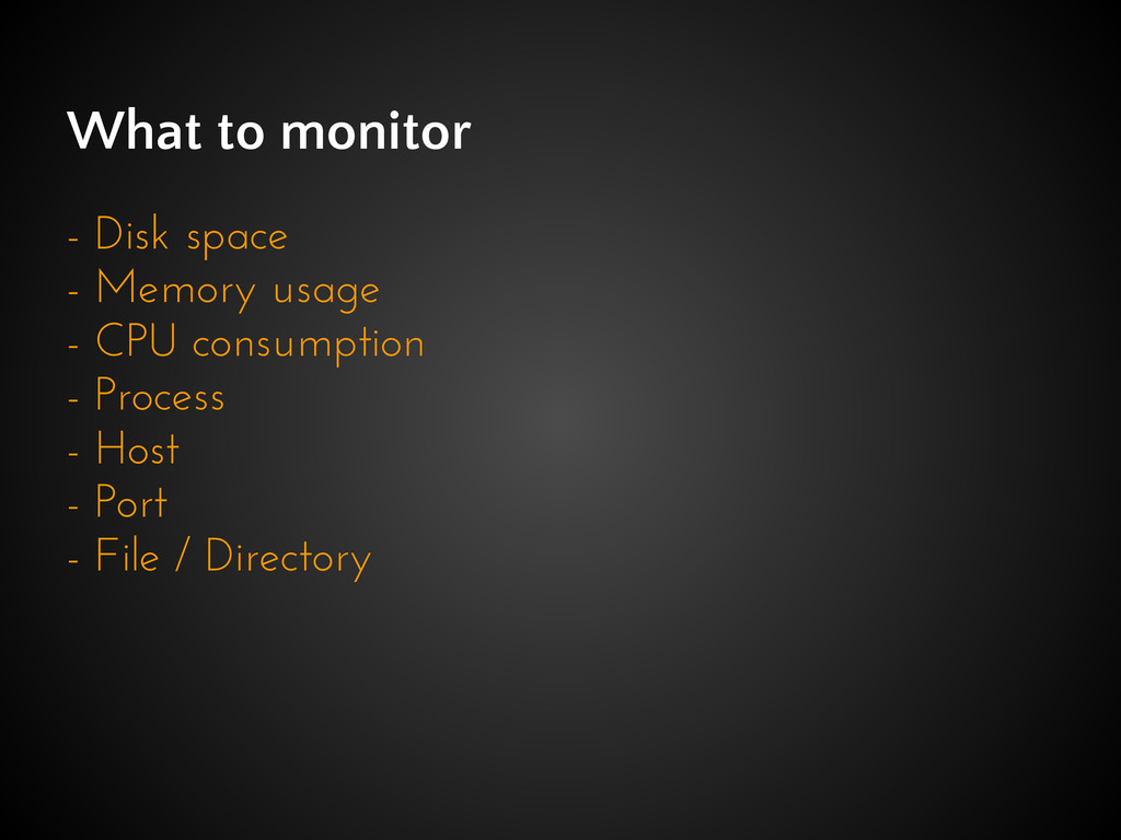 What to monitor - Disk space - Memory usage - C...