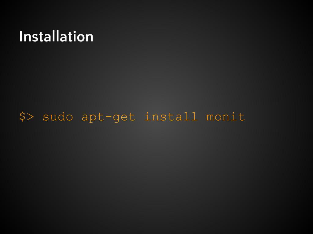 Installation $> sudo apt-get install monit