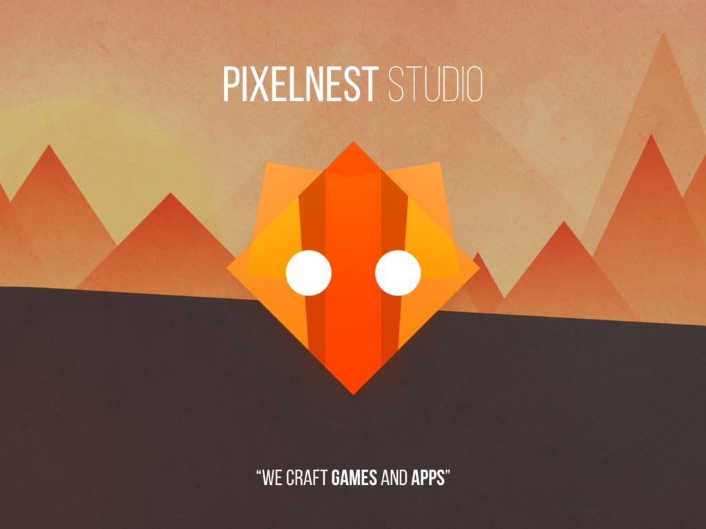 """We craft games and apps"" Pixelnest Studio"