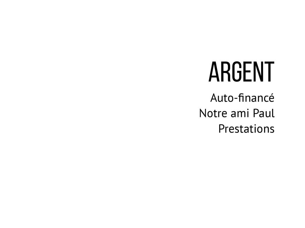 ARGENT Auto-financé Notre ami Paul Prestations