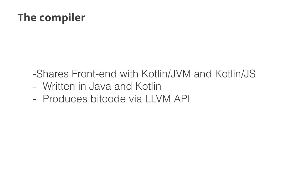 The compiler -Shares Front-end with Kotlin/JVM ...