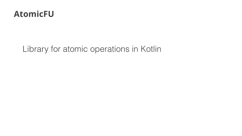 AtomicFU Library for atomic operations in Kotlin