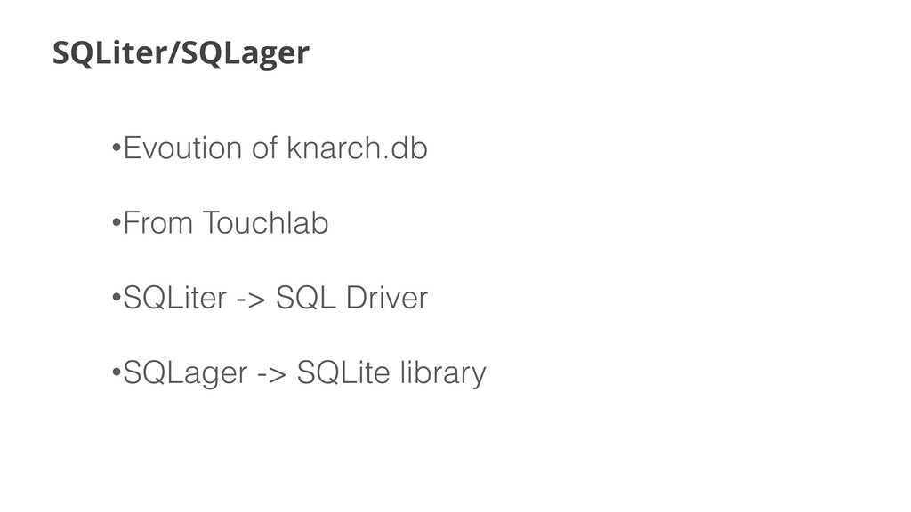 SQLiter/SQLager •Evoution of knarch.db •From To...