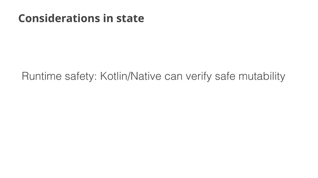 Considerations in state Runtime safety: Kotlin/...