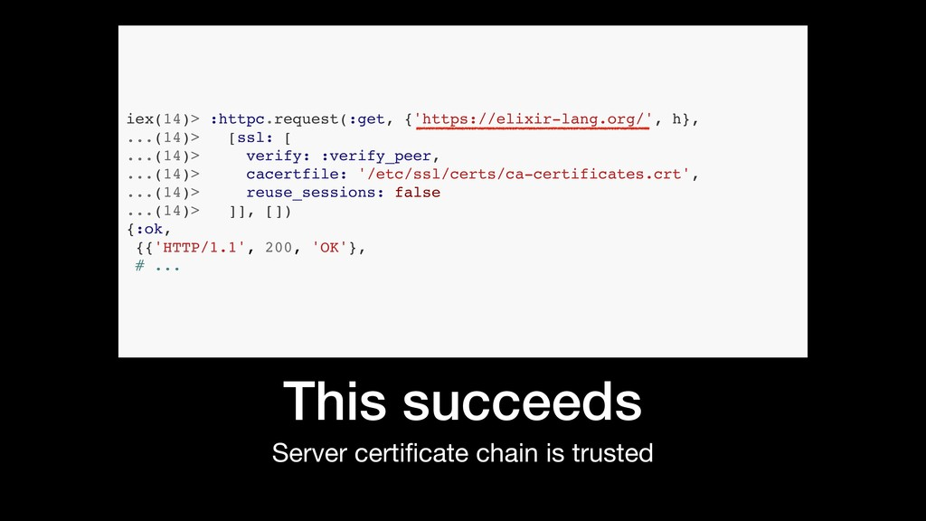 This succeeds Server certificate chain is truste...