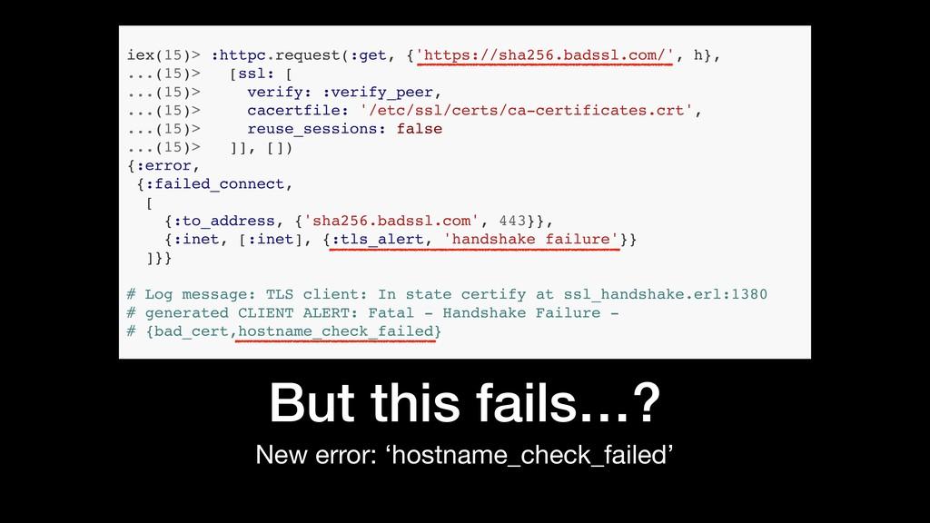 But this fails…? New error: 'hostname_check_fai...