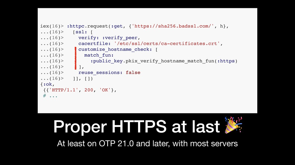 Proper HTTPS at last  At least on OTP 21.0 and ...