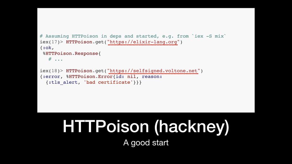 HTTPoison (hackney) A good start # Assuming HTT...
