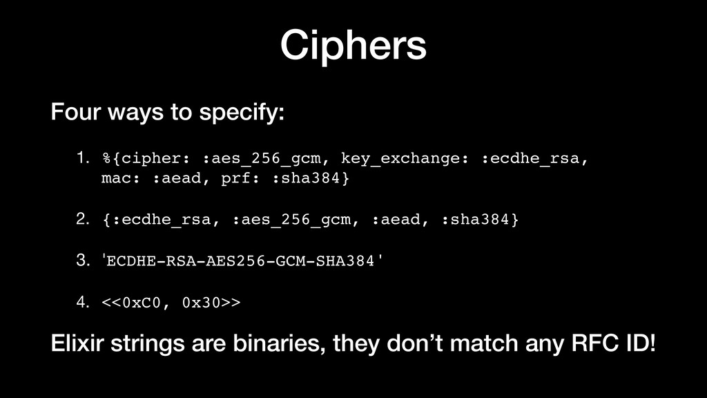 Ciphers Four ways to specify: 1. %{cipher: :aes...