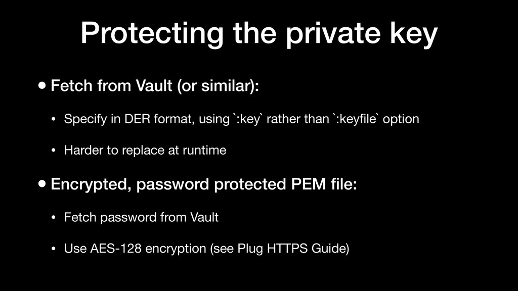 Protecting the private key • Fetch from Vault (...