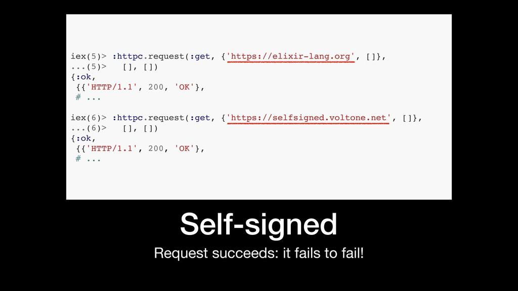 iex(6)> :httpc.request(:get, {'https://selfsign...