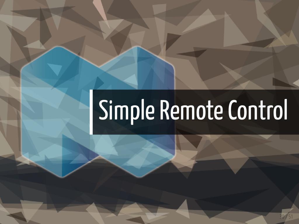 Simple Remote Control 30 / 51
