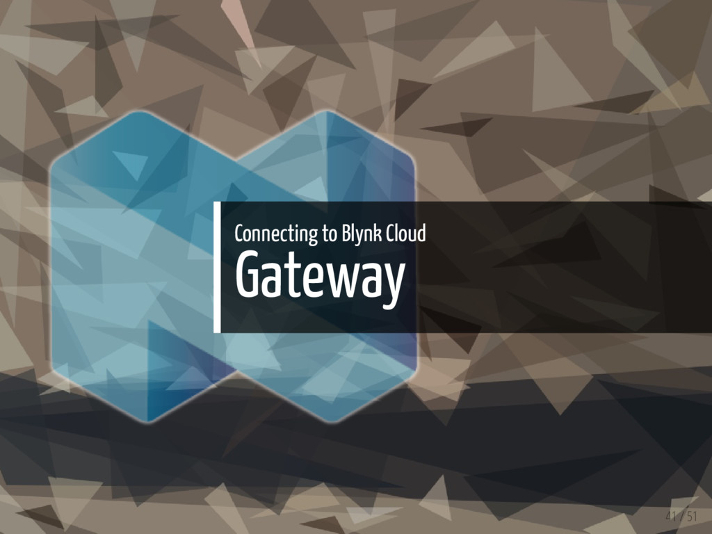 Connecting to Blynk Cloud Gateway 41 / 51