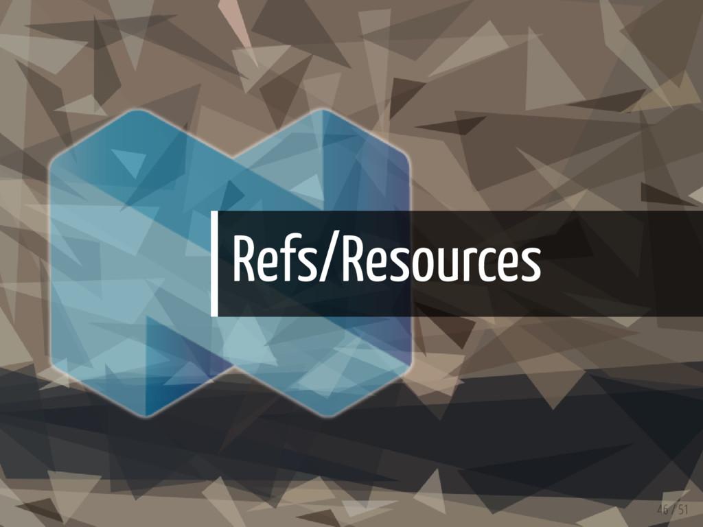 Refs/Resources 46 / 51