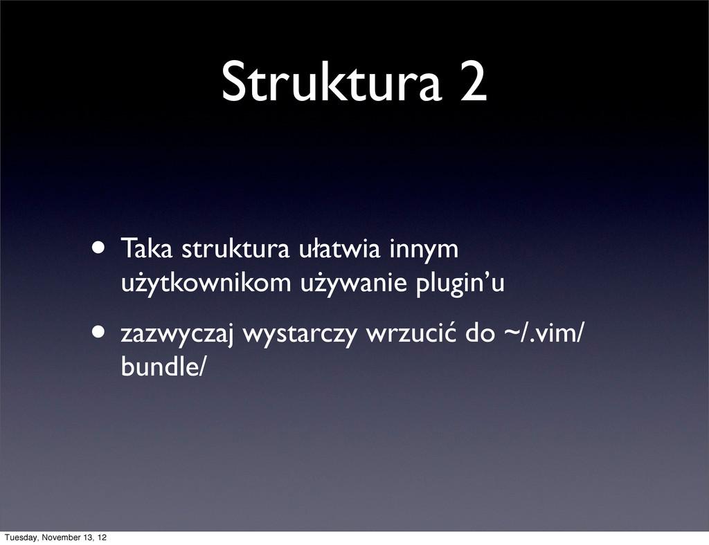 Struktura 2 • Taka struktura ułatwia innym użyt...