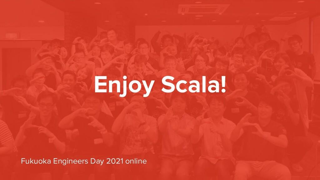 Enjoy Scala! Fukuoka Engineers Day 2021 online