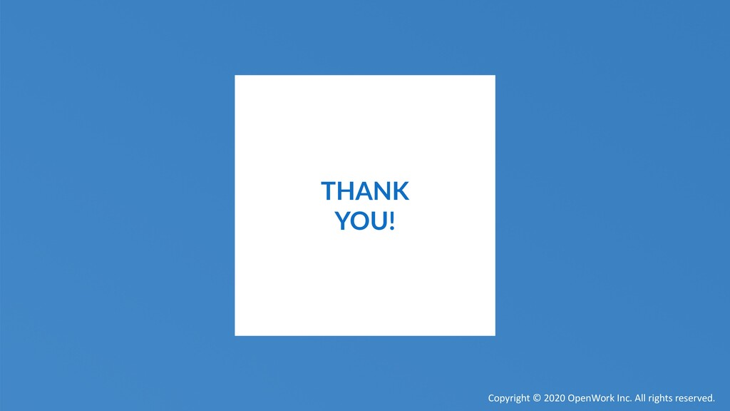 THANK YOU! Copyright © 2020 OpenWork Inc. All r...
