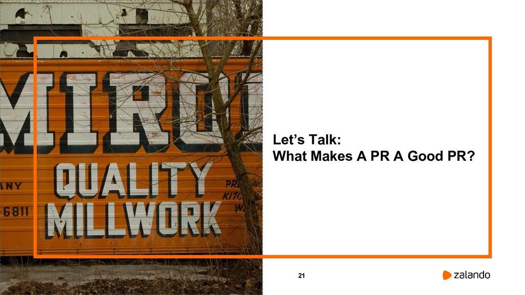 21 Let's Talk: What Makes A PR A Good PR?