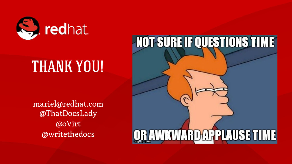 THANK YOU! mariel@redhat.com @ThatDocsLady @oVi...