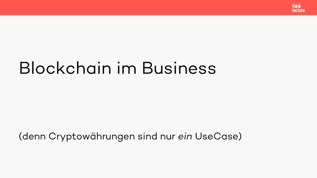 Blockchain im Business (denn Cryptowährungen si...