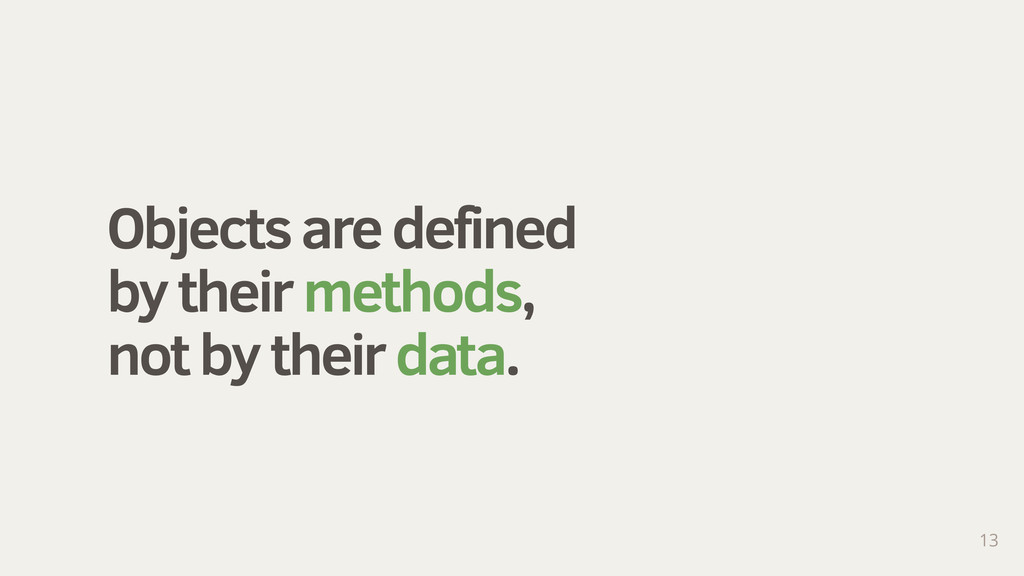 Objects are defined by their methods, not by th...