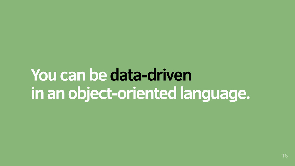 You can be data-driven in an object-oriented la...