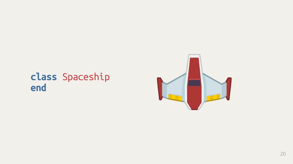 class Spaceship end 20