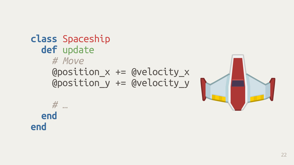 class Spaceship def update # Move @position_x +...